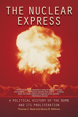 The Nuclear Express: A Political History of the Bomb and Its Proliferation - Reed, Thomas C, and Stillman, Danny B