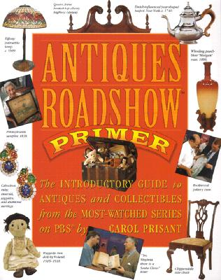 Antiques Roadshow Primer: The Introductory Guide to Antiques and Collectibles from the Most-Watched Series on PBS - Prisant, Carol, and Jussel, Chris (Preface by)