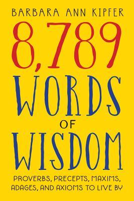 8,789 Words of Wisdom - Kipfer, Barbara Ann, PhD