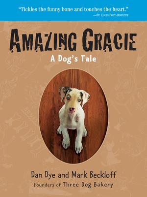 Amazing Gracie: A Dog's Tale - Dye, Dan, and Beckloff, Mark