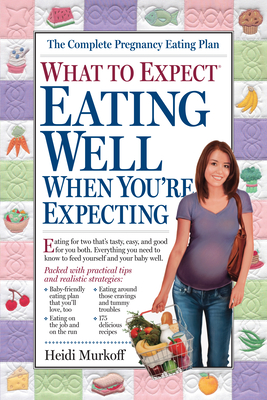 What to Expect: Eating Well When You're Expecting - Murkoff, Heidi, and Mazel, Sharon