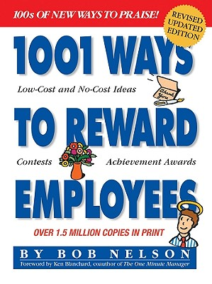 1001 Ways to Reward Employees - Nelson, Bob, and Blanchard, Ken (Foreword by)