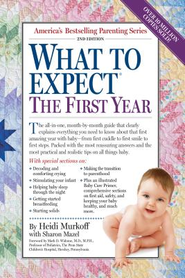 What to Expect the First Year - Murkoff, Heidi, and Mazel, Sharon, and Eisenberg, Arlene