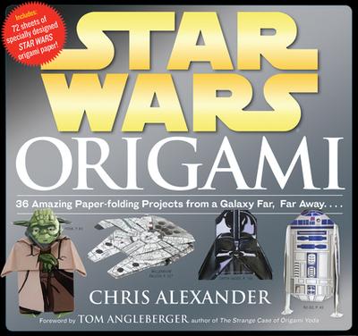Star Wars Origami: 36 Amazing Paper-Folding Projects from a Galaxy Far, Far Away... - Alexander, Chris