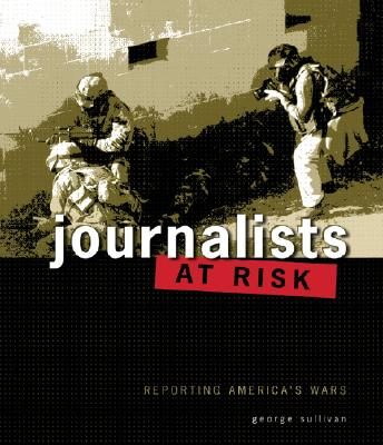 Journalists at Risk: Reporting America's Wars - Sullivan, George
