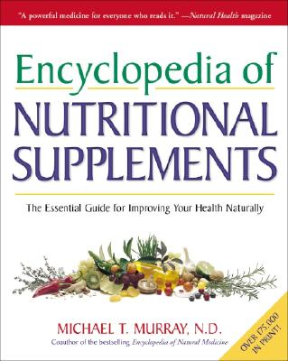 Encyclopedia of Nutritional Supplements: The Essential Guide for Improving Your Health Naturally - Murray, Michael
