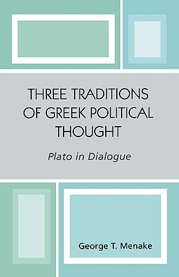 Three Traditions of Greek Political Thought: Plato in Dialogue - Menake, George T