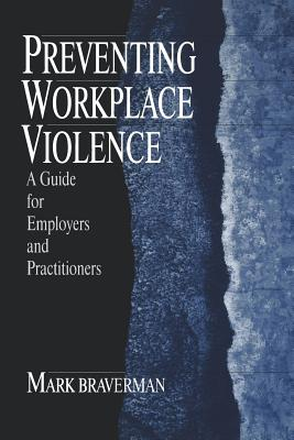 Preventing Workplace Violence: A Guide for Employers and Practitioners - Braverman, Mark, Dr.