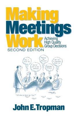 Making Meetings Work: Achieving High Quality Group Decisions - Tropman, John E
