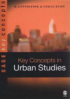 Key Concepts in Urban Studies - Gottdiener, Mark, Professor, and Budd, Leslie, Mr.