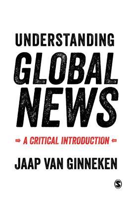 Understanding Global News: A Critical Introduction - Van Ginneken, Jaap, Dr.
