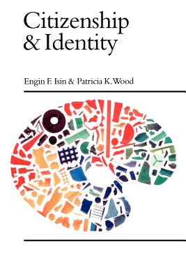 Citizenship and Identity - Isin, Engin F, Professor, and Isin, E F, and Wood, Patricia K