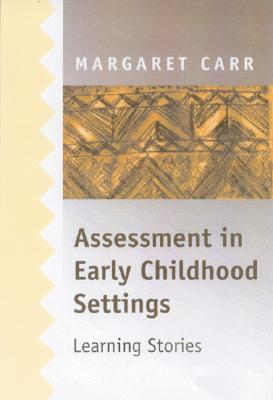 Assessment in Early Childhood Settings: Learning Stories - Carr, Margaret, Dr., PhD