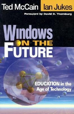 Windows on the Future: Education in the Age of Technology - McCain, Ted D E, and Jukes, Ian, and Thornburg, David D (Foreword by)
