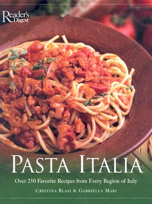 Pasta Italia: Over 250 Favorite Recipes from Every Region of Italy - Blasi, Cristina, and Mari, Gabrielle