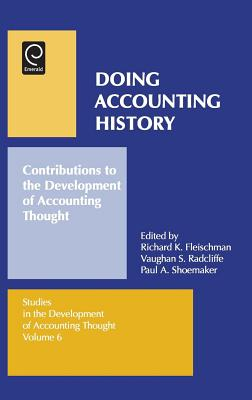 Doing Accounting History: Contributions to the Development of Accounting Thought - Fleischman, Richard K (Editor), and Radcliffe, Vaughan S (Editor), and Shoemaker, Paul A (Editor)