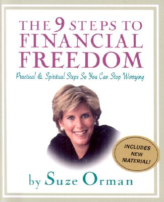 The 9 Steps to Financial Freedom: Practical & Spiritual Steps So You Can Stop Worrying - Orman, Suze
