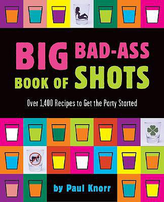 Big Bad-Ass Book of Shots - Knorr, Paul