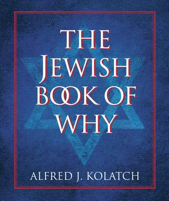 The Jewish Book of Why - Kolatch, Alfred J, Rabbi