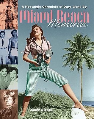 Miami Beach Memories: A Nostalgic Chronicle of Days Gone by - Biondi, Joann