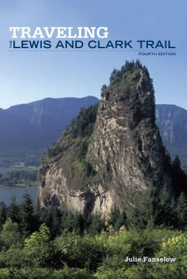 Traveling the Lewis and Clark Trail - Fanselow, Julie