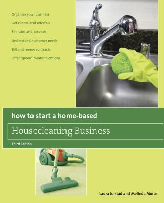 How to Start a Home-Based Housecleaning Business - Jorstad, Laura, and Morse, Melinda, PH.D.