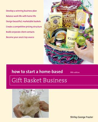 How to Start a Home-Based Gift Basket Business - Frazier, Shirley George