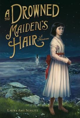 A Drowned Maiden's Hair - Schlitz, Laura Amy