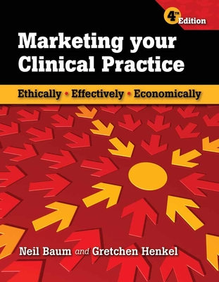 Marketing Your Clinical Practice: Ethically, Effectively, Economically - Baum, Neil, M.D., and Henkel, Gretchen
