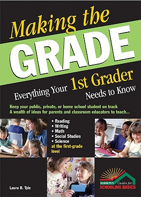 Making the Grade: Everything Your 1st Grader Needs to Know - Tyle, Laura B, and Anna (Editor)