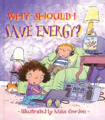 Why Should I Save Energy? Why Should I Save Energy? - Green, Jen, and Wendy (Editor), and Gordon, Mike (Illustrator)