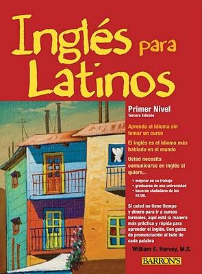 Ingles Para Latinos, Primer Nivel - Harvey, William C, M.S., and Meisel, Paul (Illustrator)