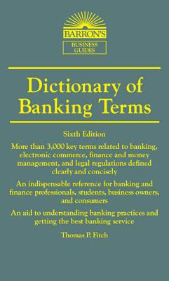 Dictionary of Banking Terms - Fitch, Thomas P