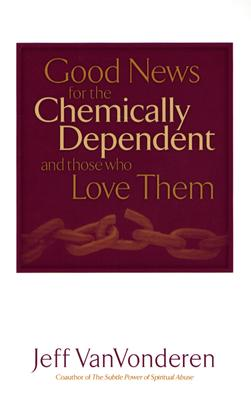 Good News for the Chemically Dependent and Those Who Love Them - VanVonderen, Jeff
