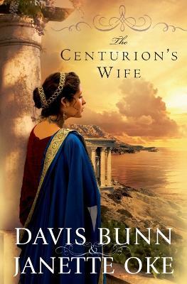 The Centurion's Wife - Bunn, Davis, and Oke, Janette