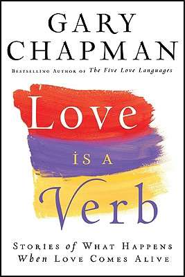 Love Is a Verb: Stories of What Happens When Love Comes Alive - Chapman, Gary