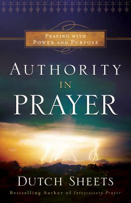 Authority in Prayer: Praying with Power and Purpose - Sheets, Dutch