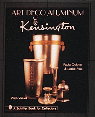 Art Deco Aluminum: Kensington - Ockner, Paula, and Pina, Leslie A