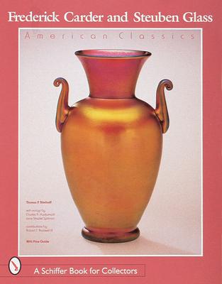Frederick Carder & Steuben Glass: American Classic - Hajdamach, Charles R, and Dimitroff, Thomas P, and Dimotroff, Thomas