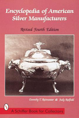 Encyclopedia of American Silver Manufacturers - Rainwater, Dorothy T, and Redfield, Judy