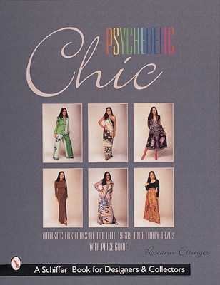 Psychedelic Chic: Artistic Fashions of the Late 1960s & Early 1970s - Ettinger, Roseann