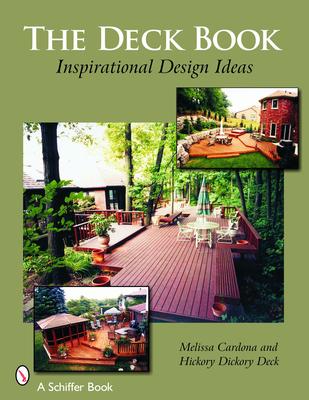 The Deck Book: Inspirational Design Ideas - Cardona, Melissa