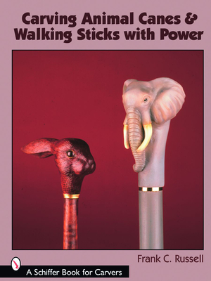 Carving Animal Canes & Walking Sticks with Power - Russell, Frank C