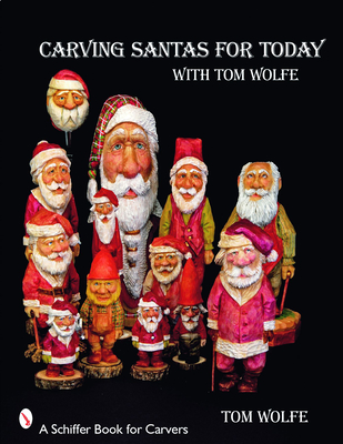 Carving Santas for Today: With Tom Wolfe - Wolfe, Tom