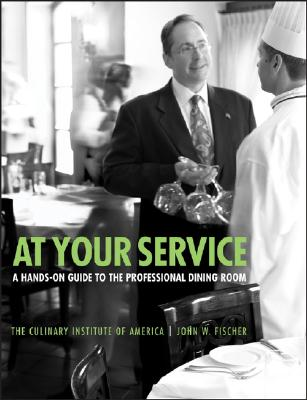 At Your Service: A Hands-On Guide to the Professional Dining Room - Culinary Institute of America, and Fischer, John W