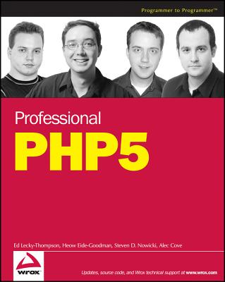 Professional PHP5 - Nowicki, Steven D, and Cove, Alec, and Eide-Goodman, Heow
