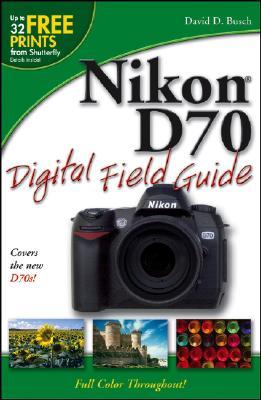 Nikon D70 Digital Field Guide - Busch, David D