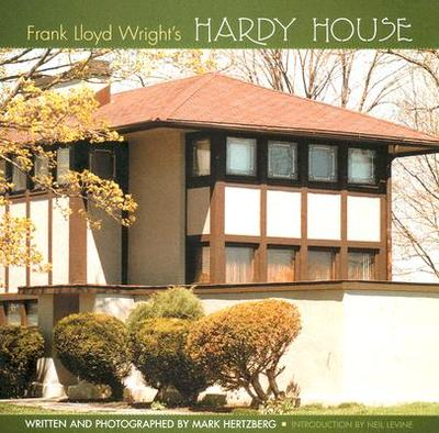 Frank Lloyd Wright's Hardy House - Hertzberg, Mark (Photographer), and Levine, Neil (Introduction by)