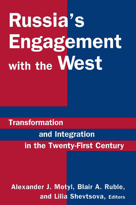 Russias Engagement with the West: Transformation and Integration in the Twenty-First Century - Motyl, Alexander J, Professor (Editor), and Ruble, Blair A, Professor (Editor), and Shev'tsova, Lili'ia Fedorovna (Editor)