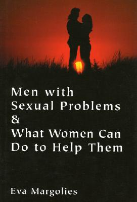 Men with Sexual Problems and What Women Can Do to Help Them - Margolies, Eva
